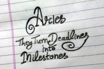 Aries they turn deadlines into milestones