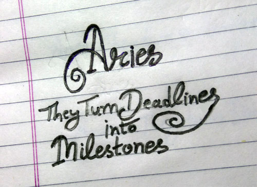 Aries they turn deadlines into milestones